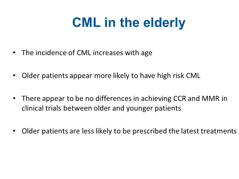 CML in the elderly The incidence of CML increases with age Older patients appear more likely to have high risk CML There appear to be no differences i