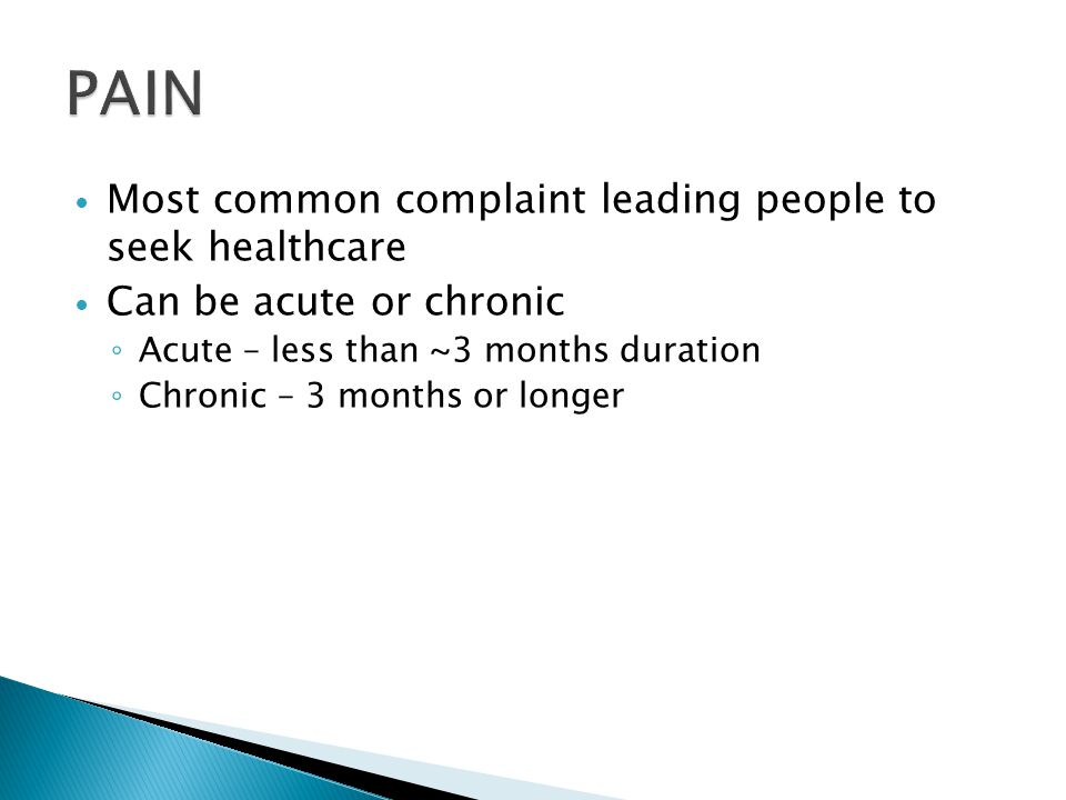 Most common complaint leading people to seek healthcare Can be acute or chronic ◦ Acute – less than ~3 months duration ◦ Chronic – 3 months or longer