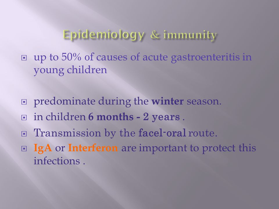  up to 50 % of causes of acute gastroenteritis in young children  predominate during the winter season.