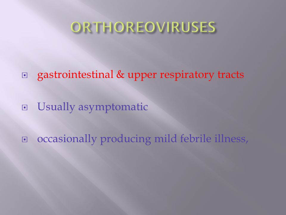  gastrointestinal & upper respiratory tracts  Usually asymptomatic  occasionally producing mild febrile illness,