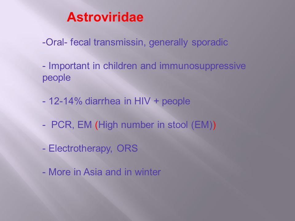 -Oral- fecal transmissin, generally sporadic - Important in children and immunosuppressive people - 12-14% diarrhea in HIV + people - PCR, EM (High nu