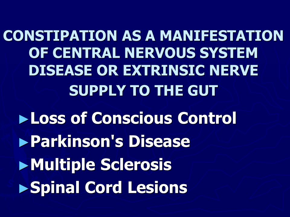 CONSTIPATION AS A MANIFESTATION OF CENTRAL NERVOUS SYSTEM DISEASE OR EXTRINSIC NERVE SUPPLY TO THE GUT ► Loss of Conscious Control ► Parkinson's Disea