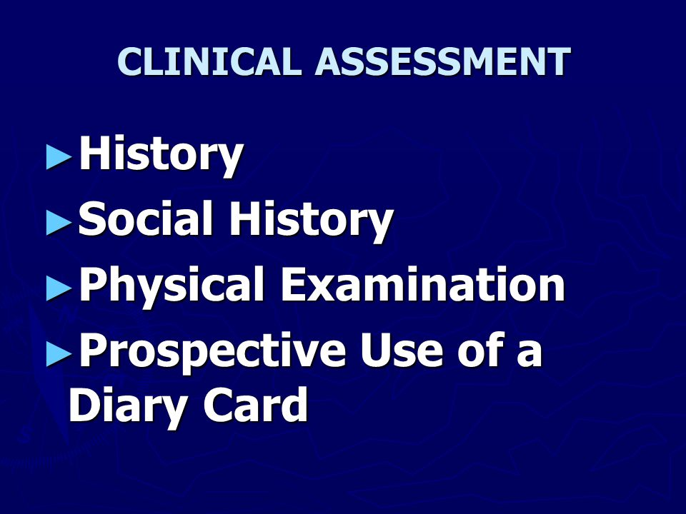 CLINICAL ASSESSMENT ► History ► Social History ► Physical Examination ► Prospective Use of a Diary Card