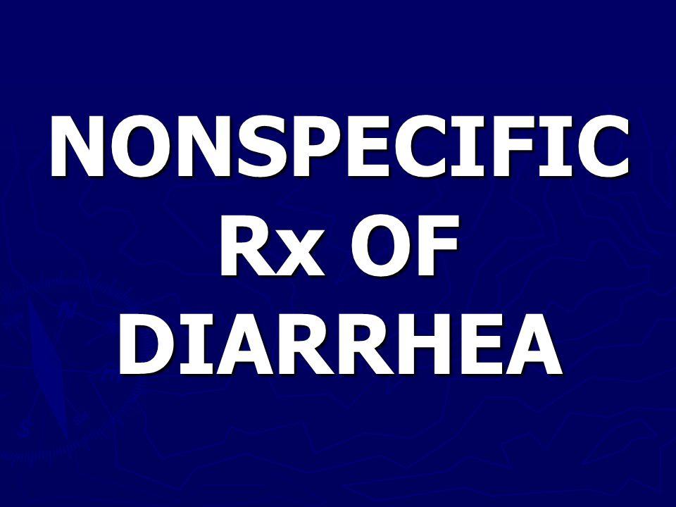 NONSPECIFIC Rx OF DIARRHEA