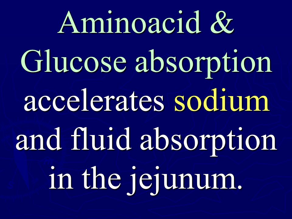 Aminoacid & Glucose absorption accelerates sodium and fluid absorption in the jejunum.