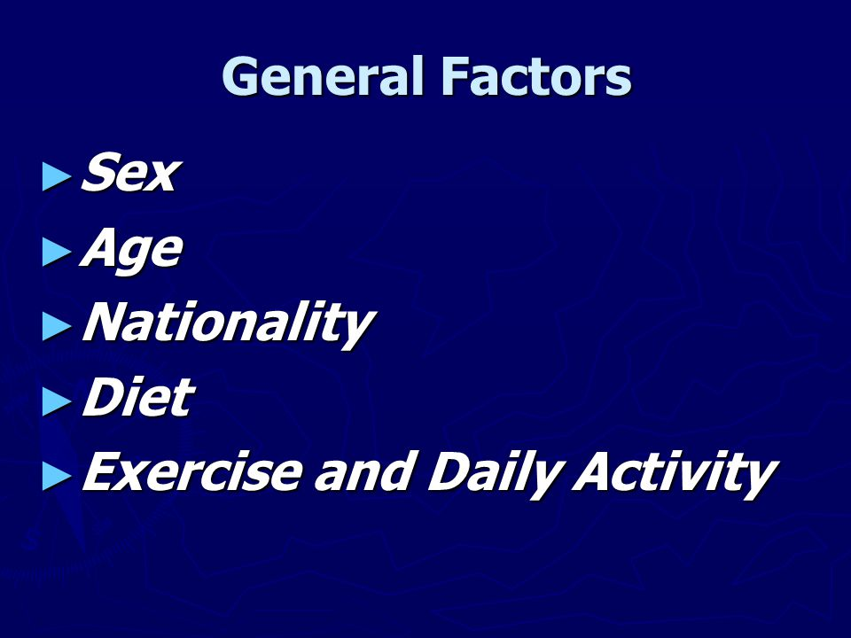 General Factors ► Sex ► Age ► Nationality ► Diet ► Exercise and Daily Activity