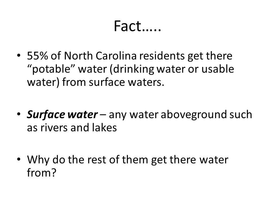 """Fact….. 55% of North Carolina residents get there """"potable"""" water (drinking water or usable water) from surface waters. Surface water – any water abov"""