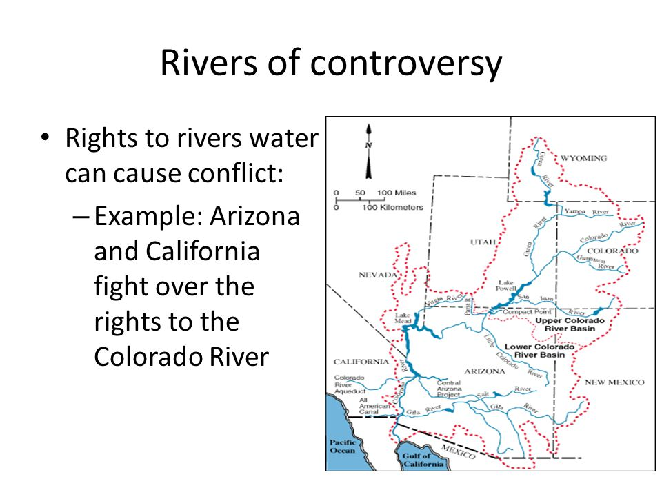 Rivers of controversy Rights to rivers water can cause conflict: – Example: Arizona and California fight over the rights to the Colorado River