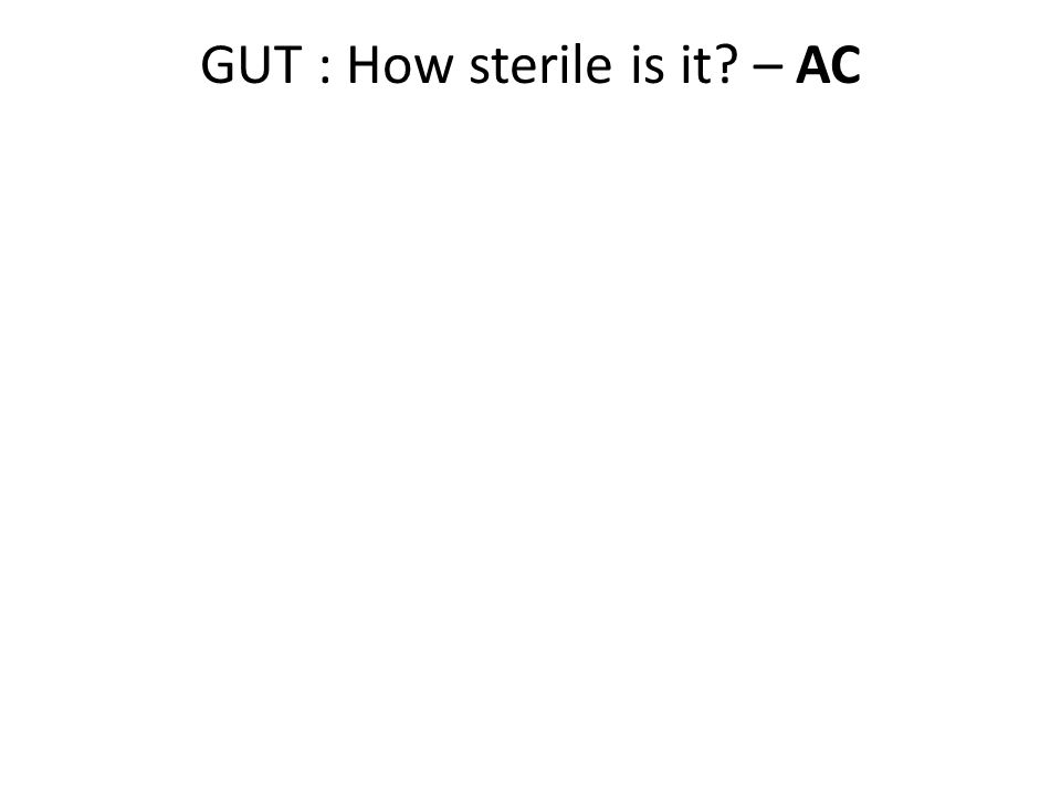 GUT : How sterile is it? – AC