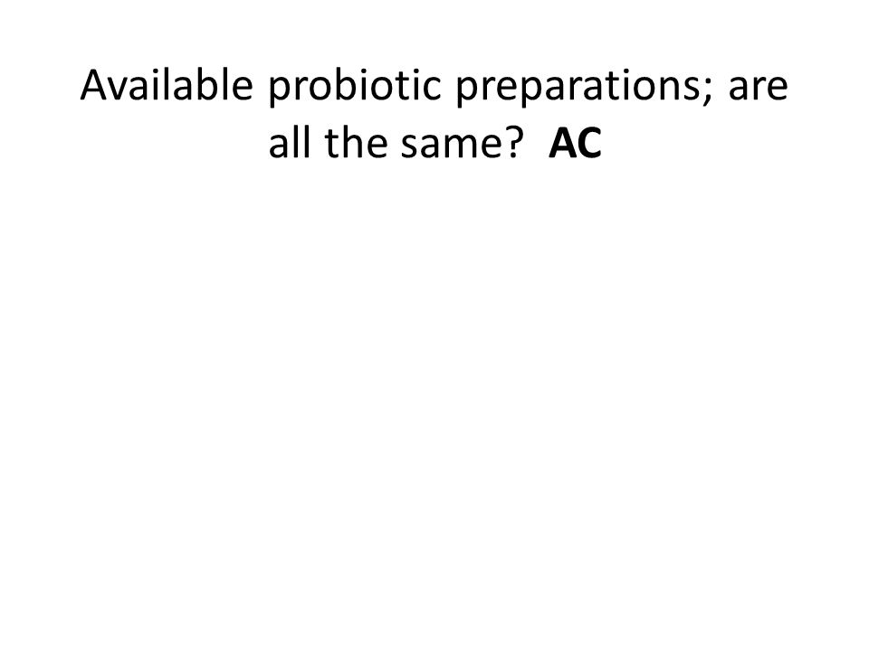 Available probiotic preparations; are all the same? AC