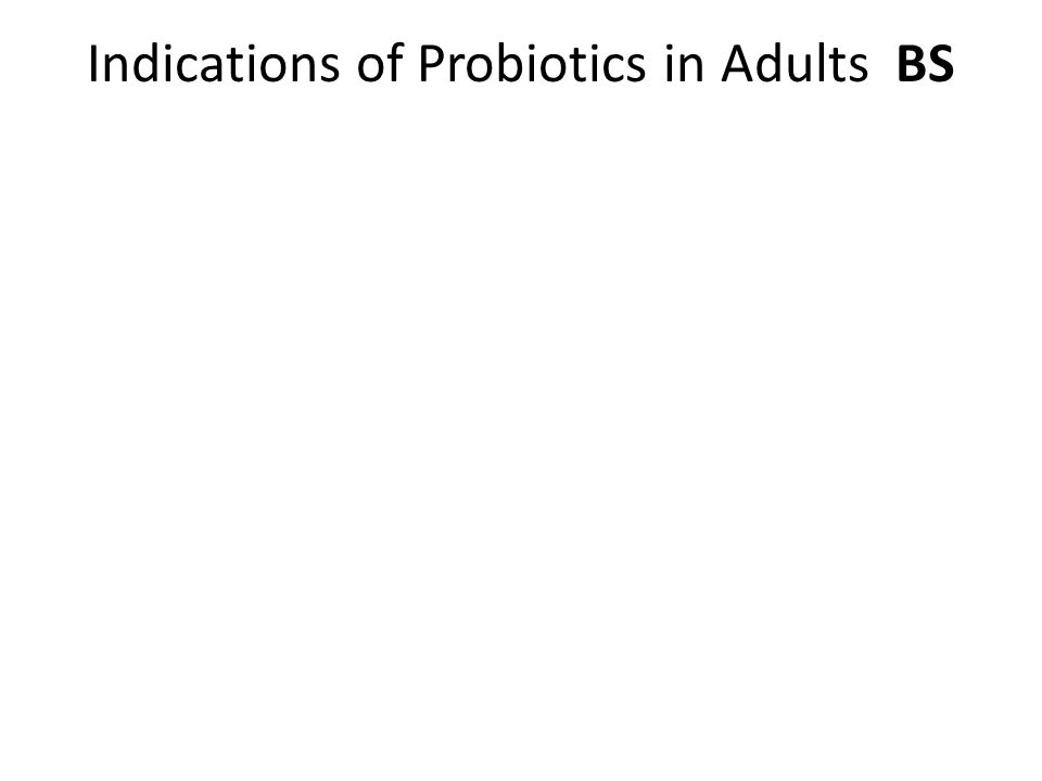 Indications of Probiotics in Adults BS
