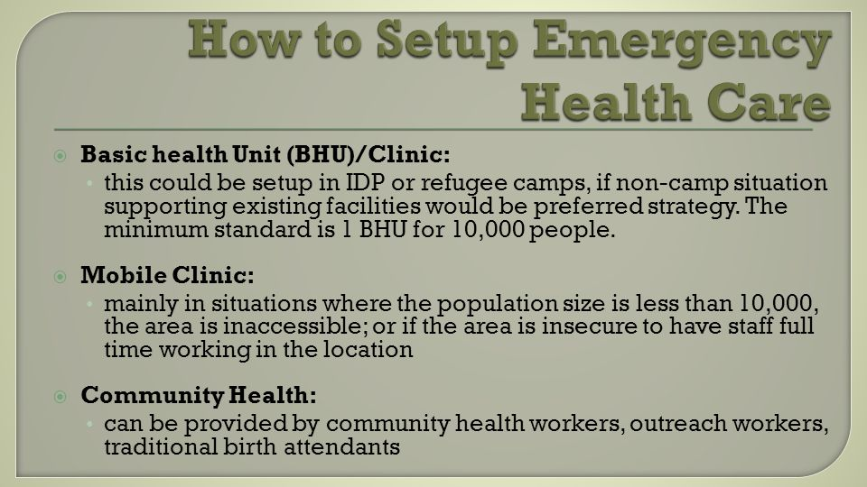  Basic health Unit (BHU)/Clinic: this could be setup in IDP or refugee camps, if non-camp situation supporting existing facilities would be preferred strategy.