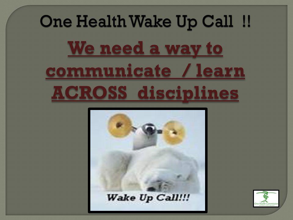 One Health Wake Up Call !. One Health Wake Up Call !.