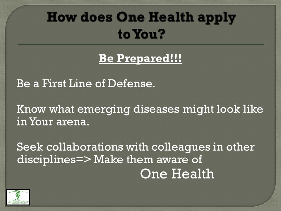 Be Prepared!!! Be a First Line of Defense. Know what emerging diseases might look like in Your arena. Seek collaborations with colleagues in other dis