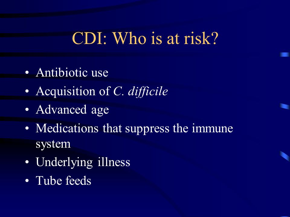 CDI: Who is at risk.Antibiotic use Acquisition of C.