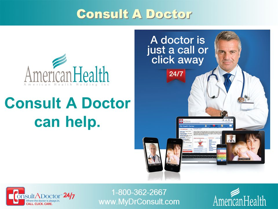 1-800-362-2667 www.MyDrConsult.com Consult A Doctor What is Consult A Doctor.