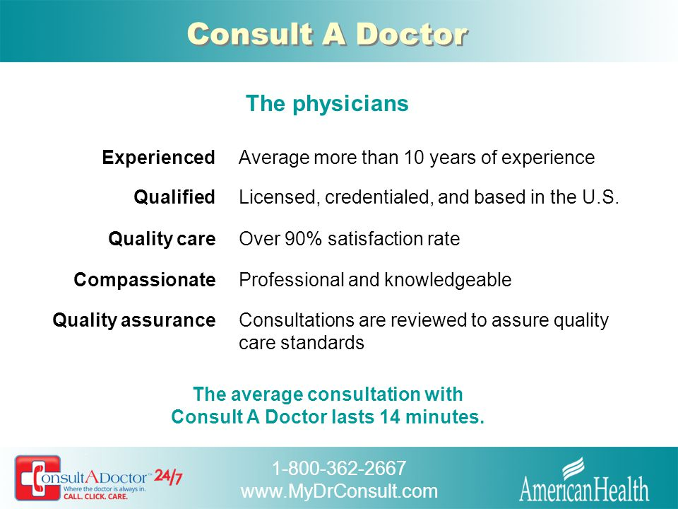 1-800-362-2667 www.MyDrConsult.com Consult A Doctor Most commonly treated conditions  Cold/flu  Sinus infections  Upper respiratory infections  Allergies  Headaches  Urinary Tract Infections  Bronchitis  Stomach ache/diarrhea  Eye infections  Ear infections  Rash/skin irritations  Yeast infection