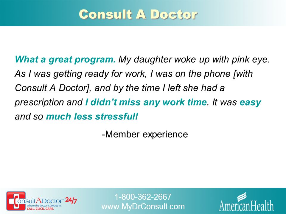 1-800-362-2667 www.MyDrConsult.com Consult A Doctor Ordering a consultation is as easy as 1, 2, 3.