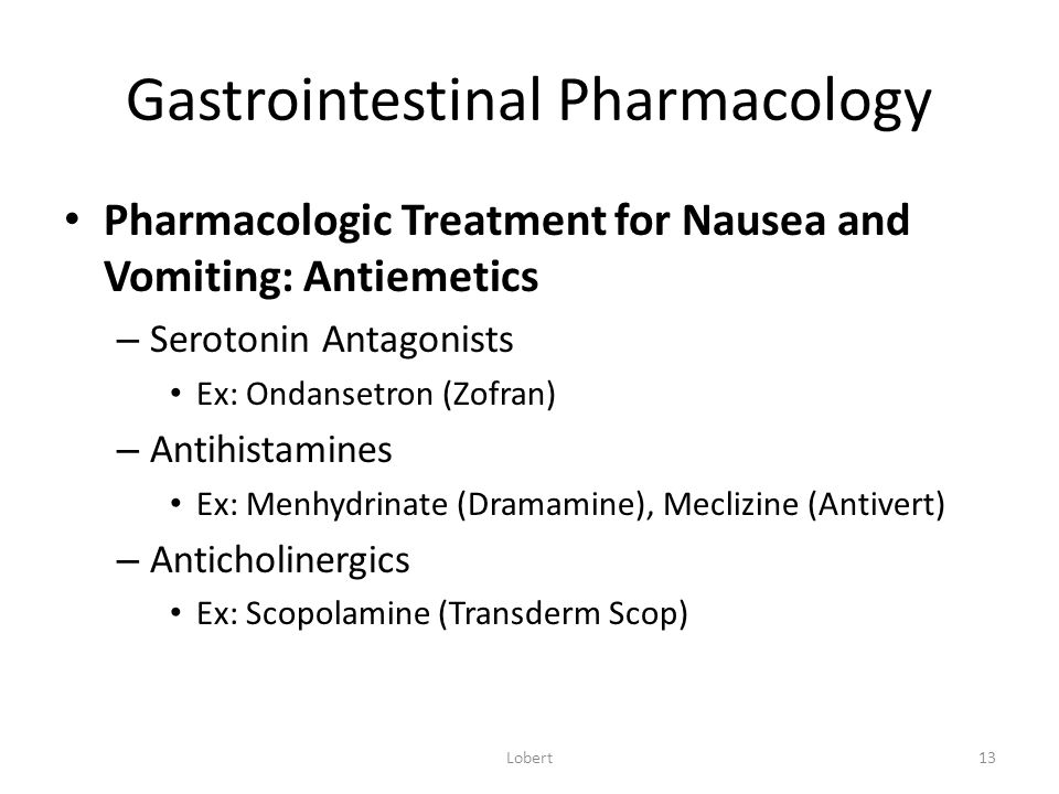 Gastrointestinal Pharmacology Pharmacologic Treatment for Nausea and Vomiting: Antiemetics – Serotonin Antagonists Ex: Ondansetron (Zofran) – Antihist