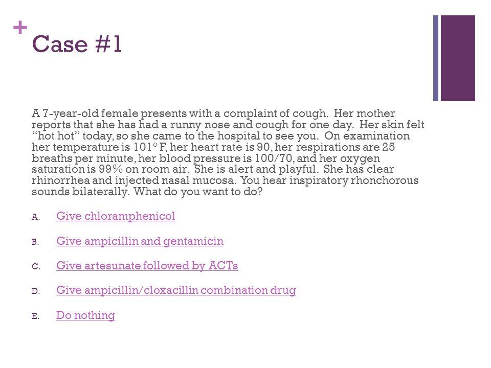 + Case #4: C.Surgery, ampicillin, and gentamicin WRONG.