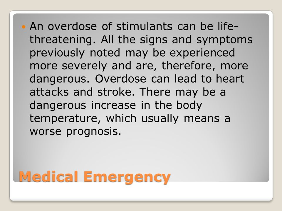 Medical Emergency An overdose of stimulants can be life- threatening.