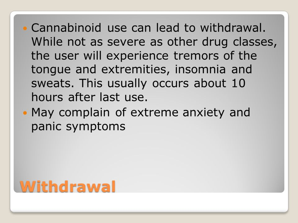 Withdrawal Cannabinoid use can lead to withdrawal.