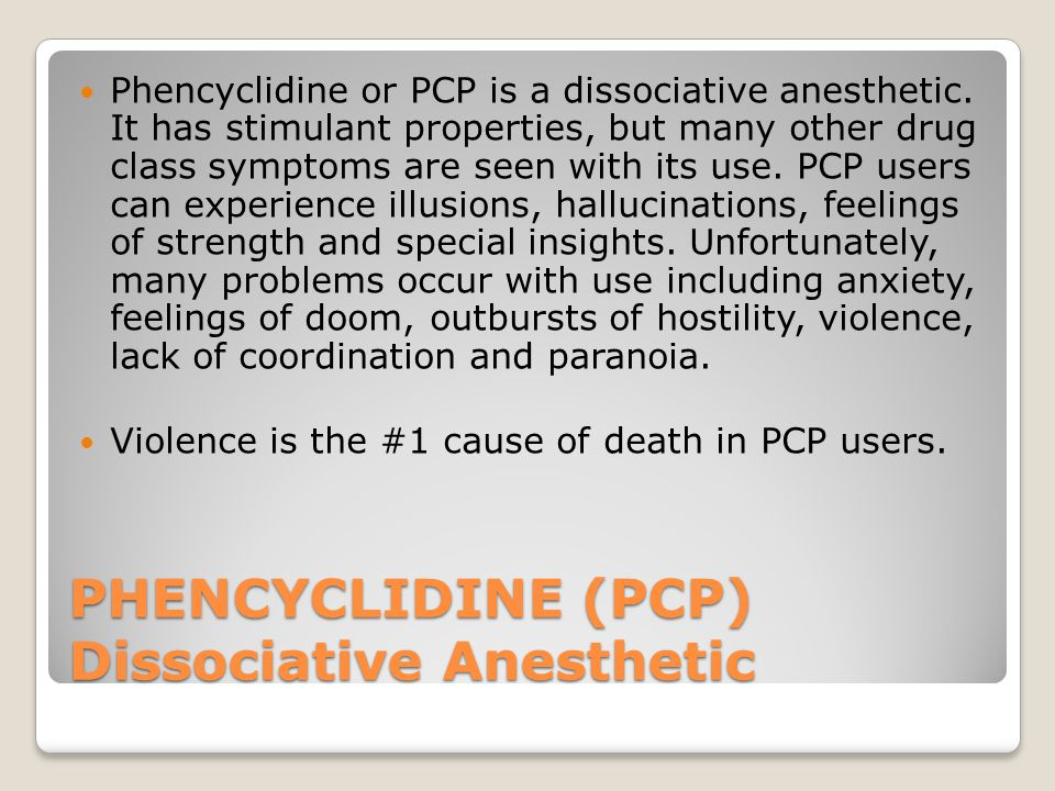 PHENCYCLIDINE (PCP) Dissociative Anesthetic Phencyclidine or PCP is a dissociative anesthetic.