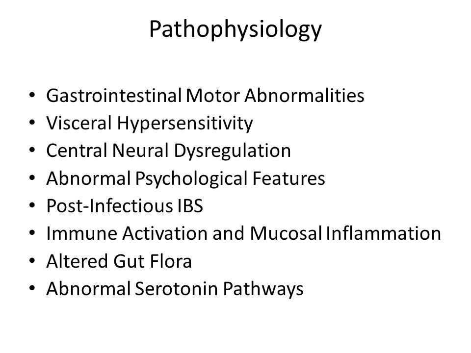 Pathophysiology Gastrointestinal Motor Abnormalities Visceral Hypersensitivity Central Neural Dysregulation Abnormal Psychological Features Post-Infec