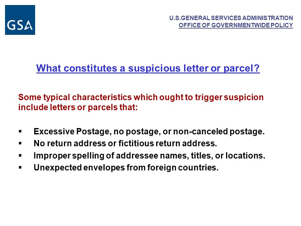 U.S.GENERAL SERVICES ADMINISTRATION OFFICE OF GOVERNMENTWIDE POLICY What constitutes a suspicious letter or parcel.
