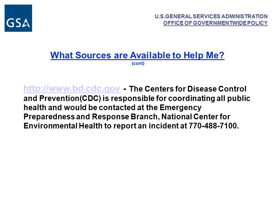 U.S.GENERAL SERVICES ADMINISTRATION OFFICE OF GOVERNMENTWIDE POLICY What Sources are Available to Help Me.