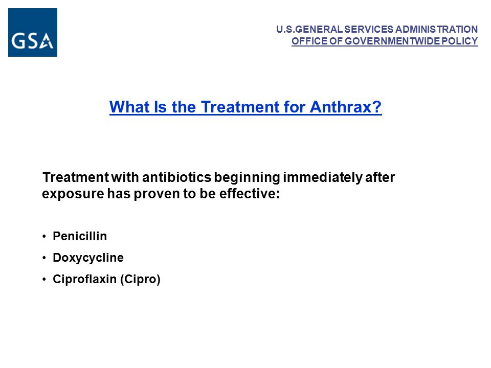 U.S.GENERAL SERVICES ADMINISTRATION OFFICE OF GOVERNMENTWIDE POLICY What Is the Treatment for Anthrax.