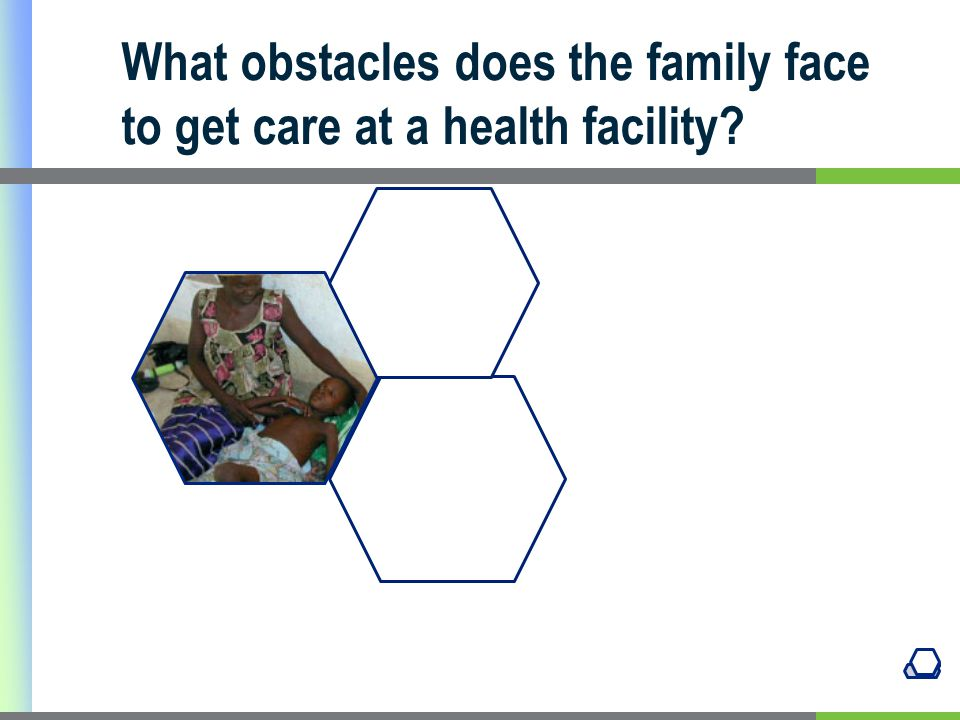 What obstacles does the family face to get care at a health facility