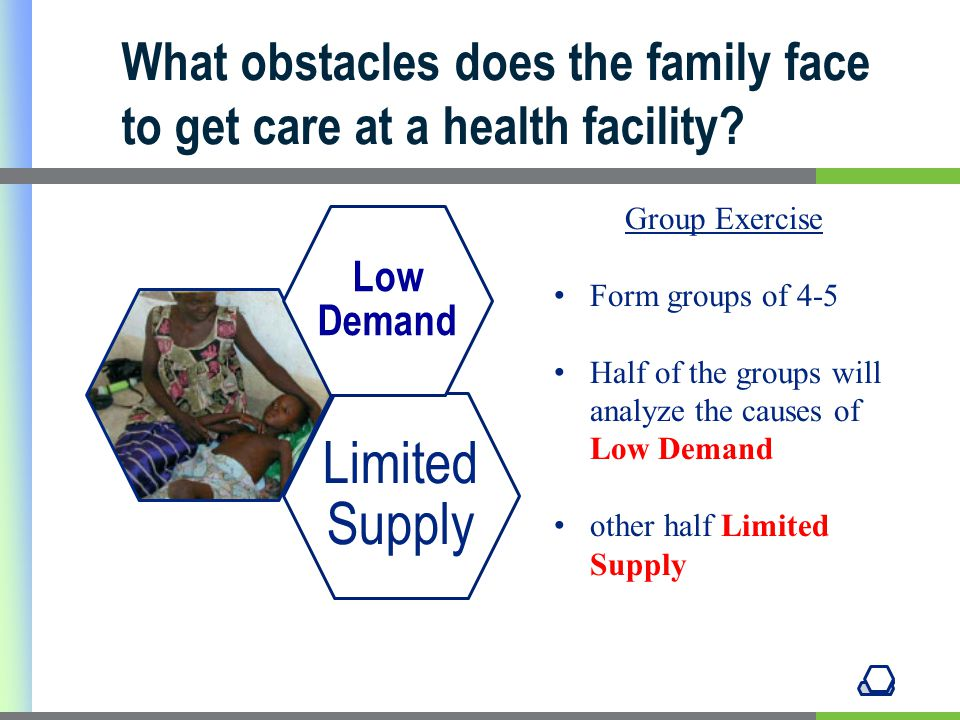 Limited Supply Low Demand What obstacles does the family face to get care at a health facility.