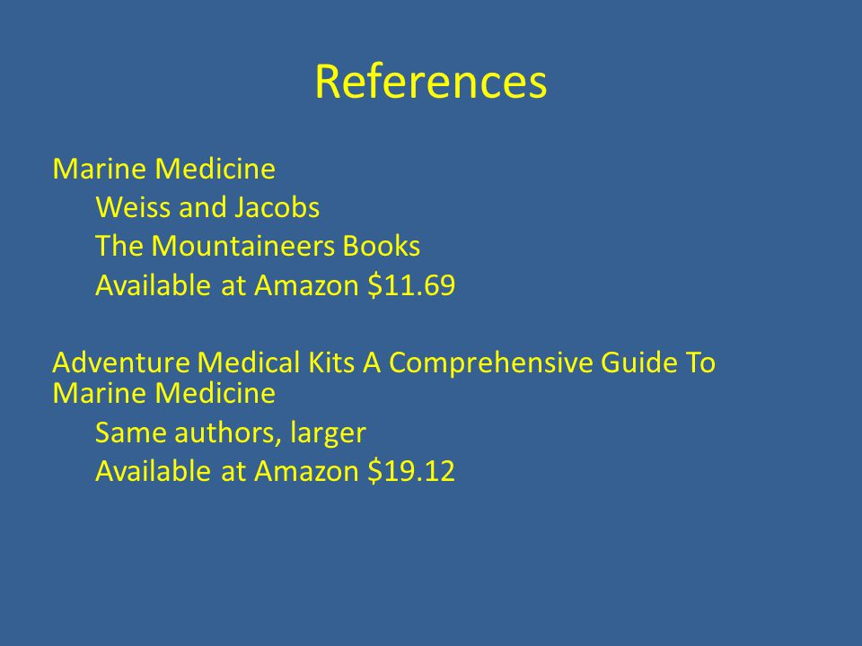 References Marine Medicine Weiss and Jacobs The Mountaineers Books Available at Amazon $11.69 Adventure Medical Kits A Comprehensive Guide To Marine Medicine Same authors, larger Available at Amazon $19.12