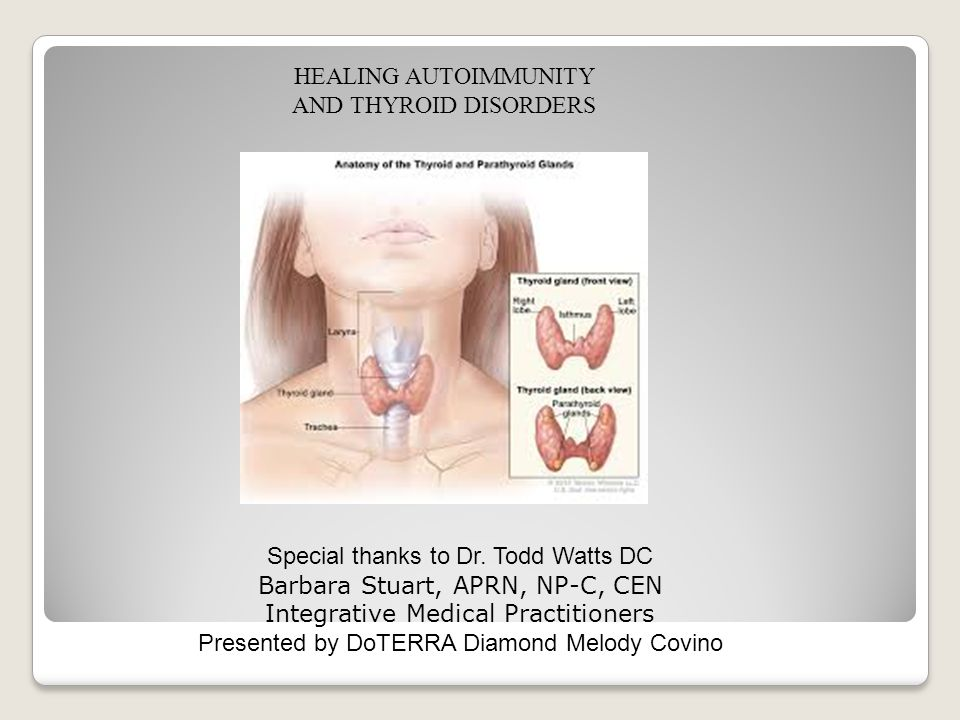 HEALING AUTOIMMUNITY AND THYROID DISORDERS Special thanks to Dr.