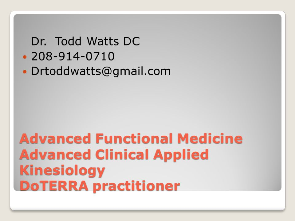 Advanced Functional Medicine Advanced Clinical Applied Kinesiology DoTERRA practitioner Dr.