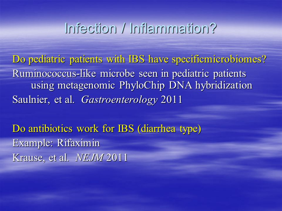 Infection / Inflammation. Do pediatric patients with IBS have specificmicrobiomes.