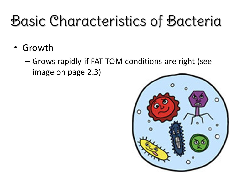 Growth – Grows rapidly if FAT TOM conditions are right (see image on page 2.3)