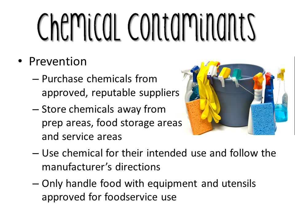 Prevention – Purchase chemicals from approved, reputable suppliers – Store chemicals away from prep areas, food storage areas and service areas – Use