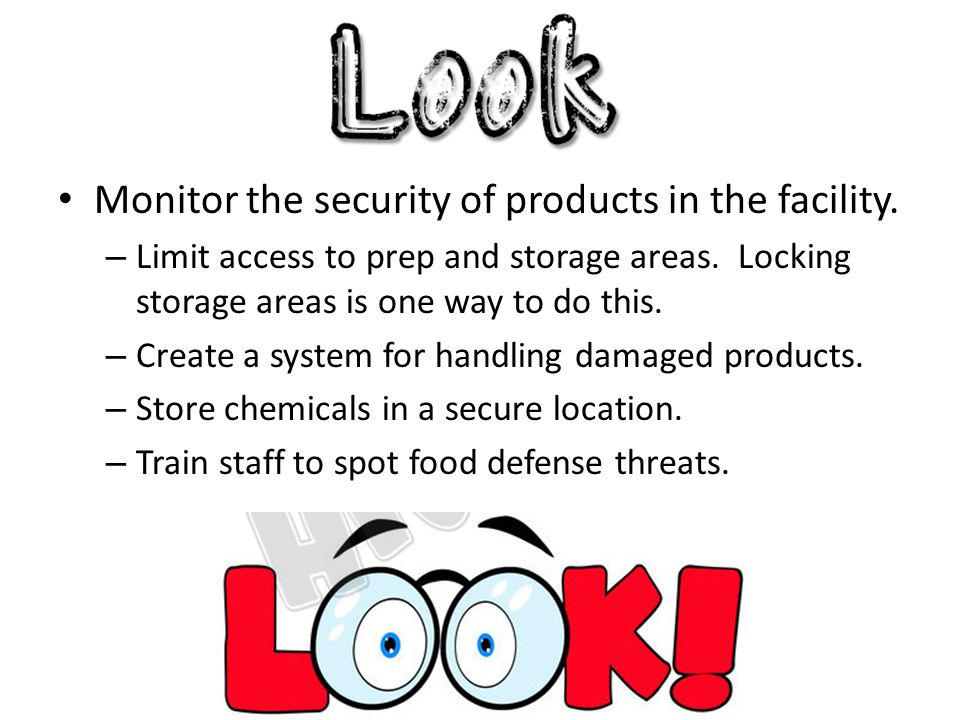 Monitor the security of products in the facility. – Limit access to prep and storage areas. Locking storage areas is one way to do this. – Create a sy