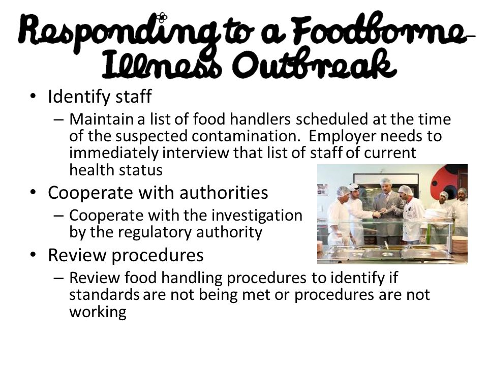 Identify staff – Maintain a list of food handlers scheduled at the time of the suspected contamination. Employer needs to immediately interview that l