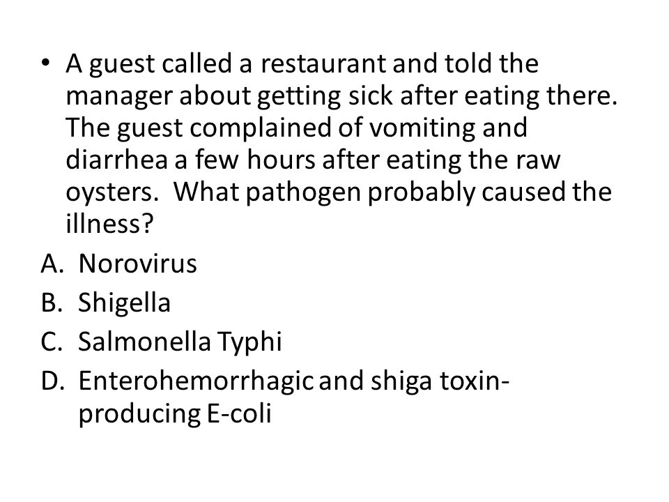 A guest called a restaurant and told the manager about getting sick after eating there. The guest complained of vomiting and diarrhea a few hours afte