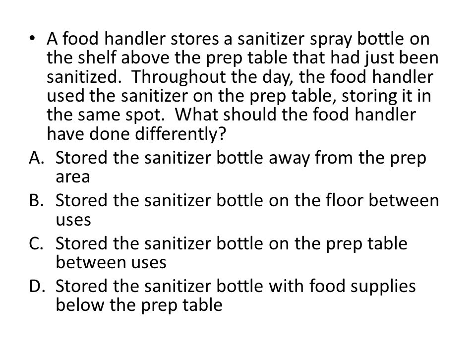 A food handler stores a sanitizer spray bottle on the shelf above the prep table that had just been sanitized. Throughout the day, the food handler us