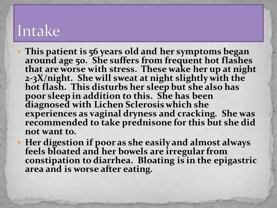 This patient is 56 years old and her symptoms began around age 50.