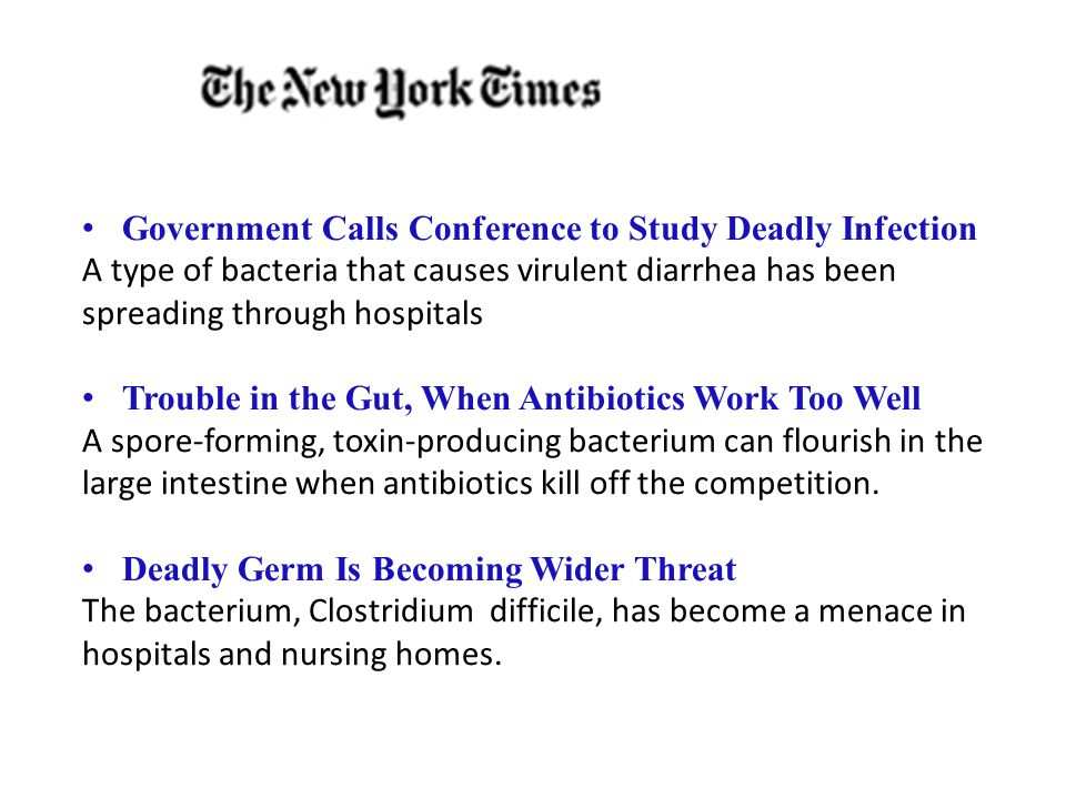 Government Calls Conference to Study Deadly Infection A type of bacteria that causes virulent diarrhea has been spreading through hospitals Trouble in