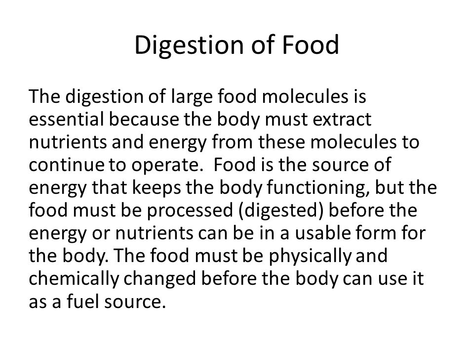 Digestion of Food The digestion of large food molecules is essential because the body must extract nutrients and energy from these molecules to contin