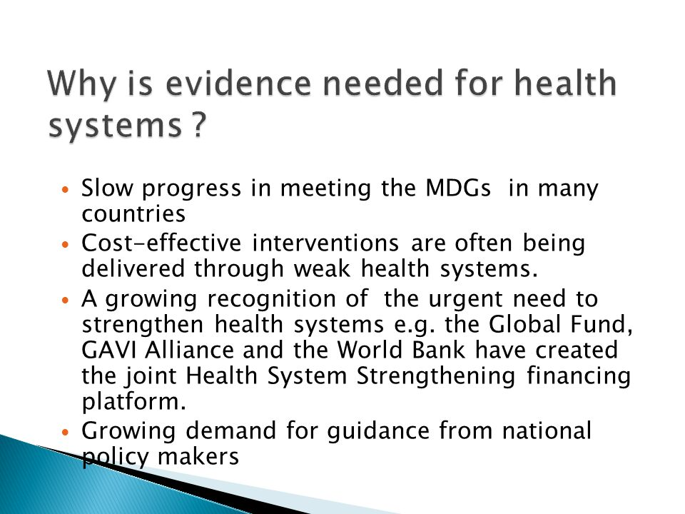 Slow progress in meeting the MDGs in many countries Cost-effective interventions are often being delivered through weak health systems.