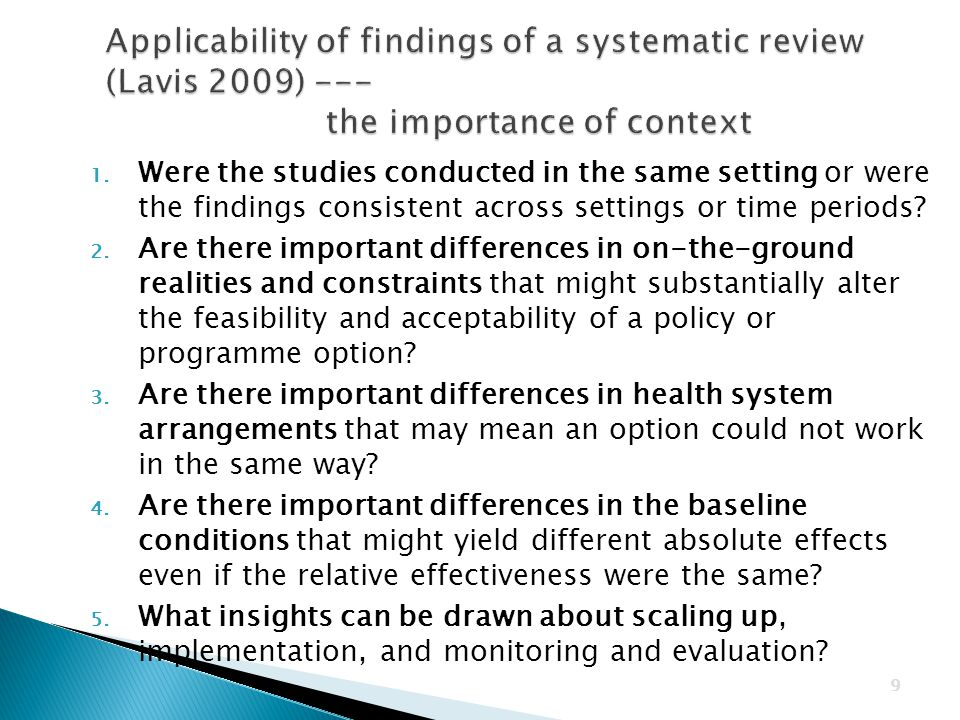 9 1. Were the studies conducted in the same setting or were the findings consistent across settings or time periods? 2. Are there important difference