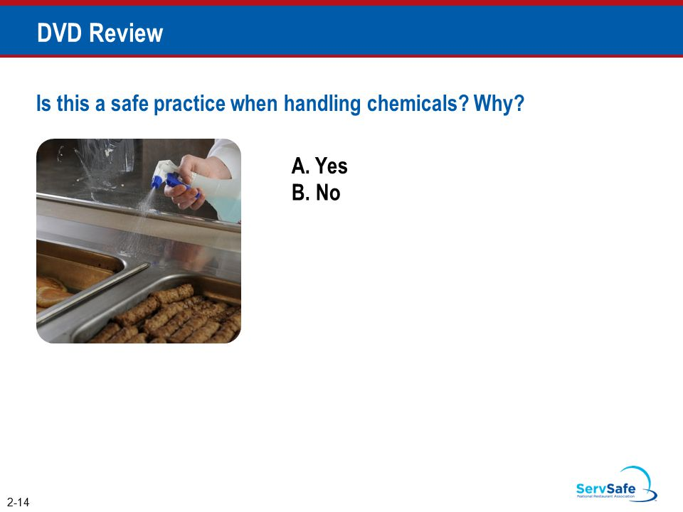 A. Yes B. No Is this a safe practice when handling chemicals? Why? 2-14 DVD Review