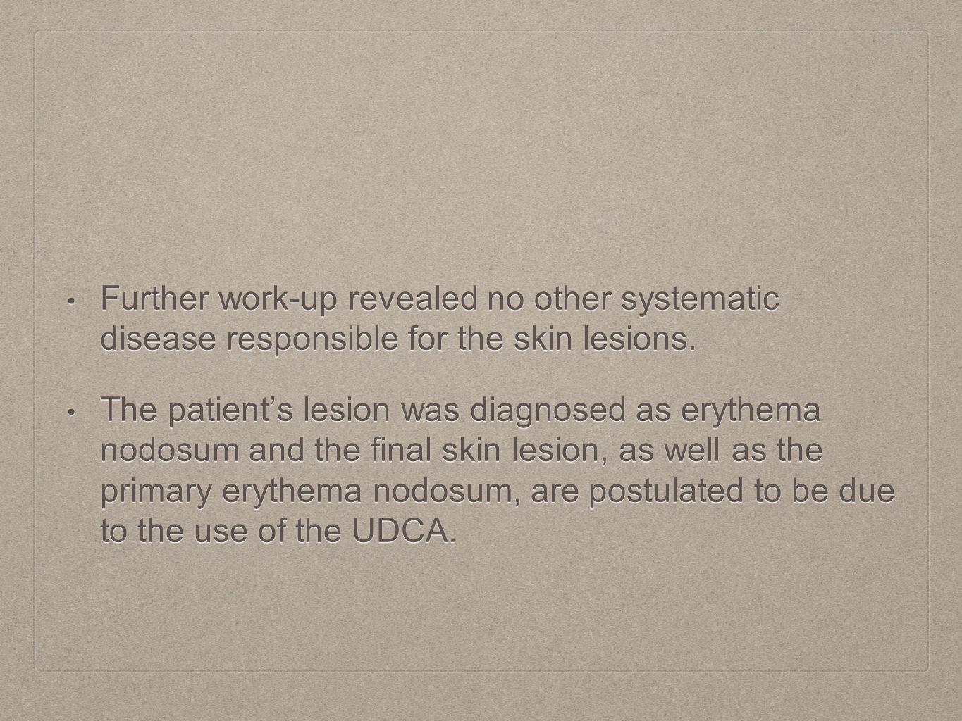 Further work-up revealed no other systematic disease responsible for the skin lesions.